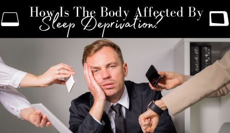 How Is The Body Affected By Sleep Deprivation?